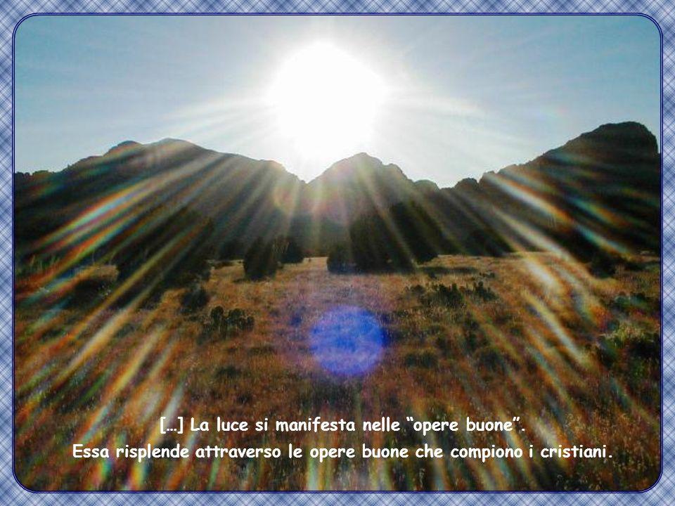 […] La luce si manifesta nelle opere buone